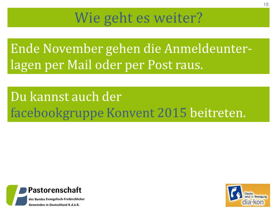 18 Wie geht es weiter.Ende November gehen die Anmeldeunter- lagen per Mail oder per Post raus.