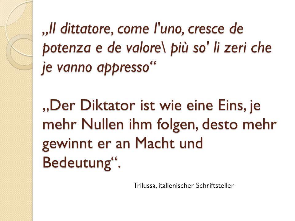 """""""Il dittatore, come l uno, cresce de potenza e de valore\ più so li zeri che je vanno appresso """"Der Diktator ist wie eine Eins, je mehr Nullen ihm folgen, desto mehr gewinnt er an Macht und Bedeutung ."""