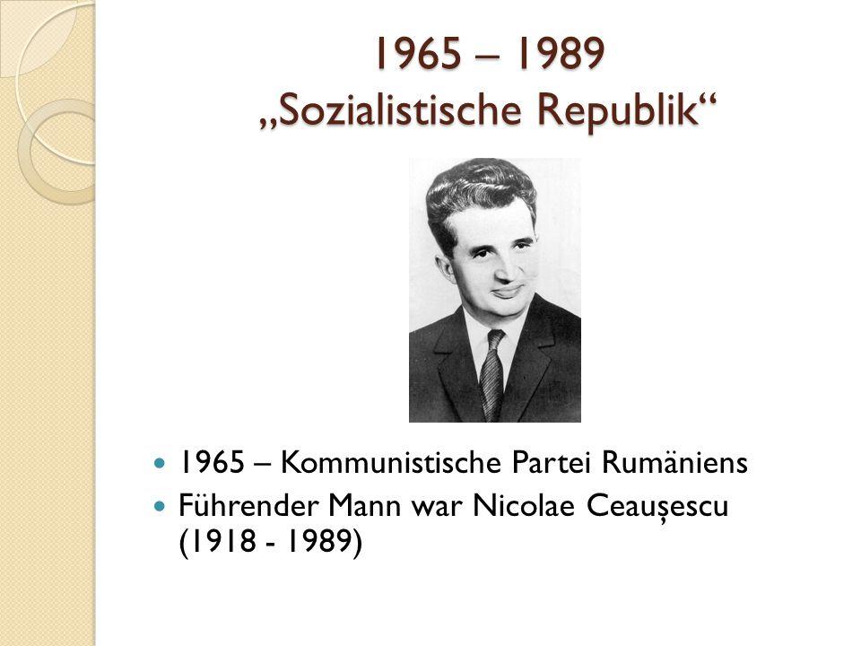 """1965 – 1989 """"Sozialistische Republik 1965 – Kommunistische Partei Rumäniens Führender Mann war Nicolae Ceauşescu (1918 - 1989)"""