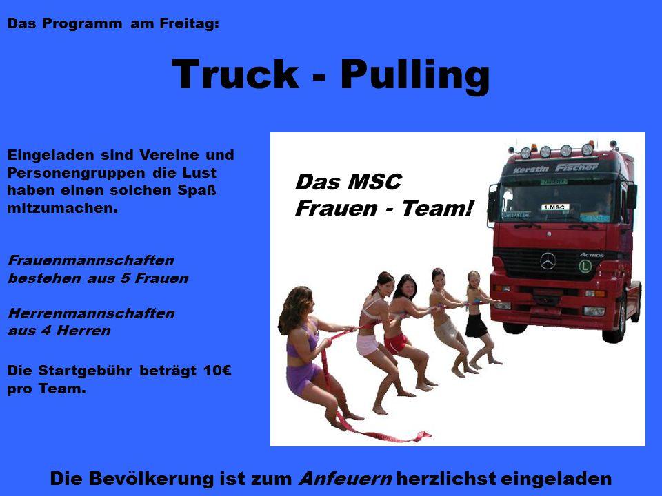 Das Programm am Freitag: Truck - Pulling Eingeladen sind Vereine und Personengruppen die Lust haben einen solchen Spaß mitzumachen.