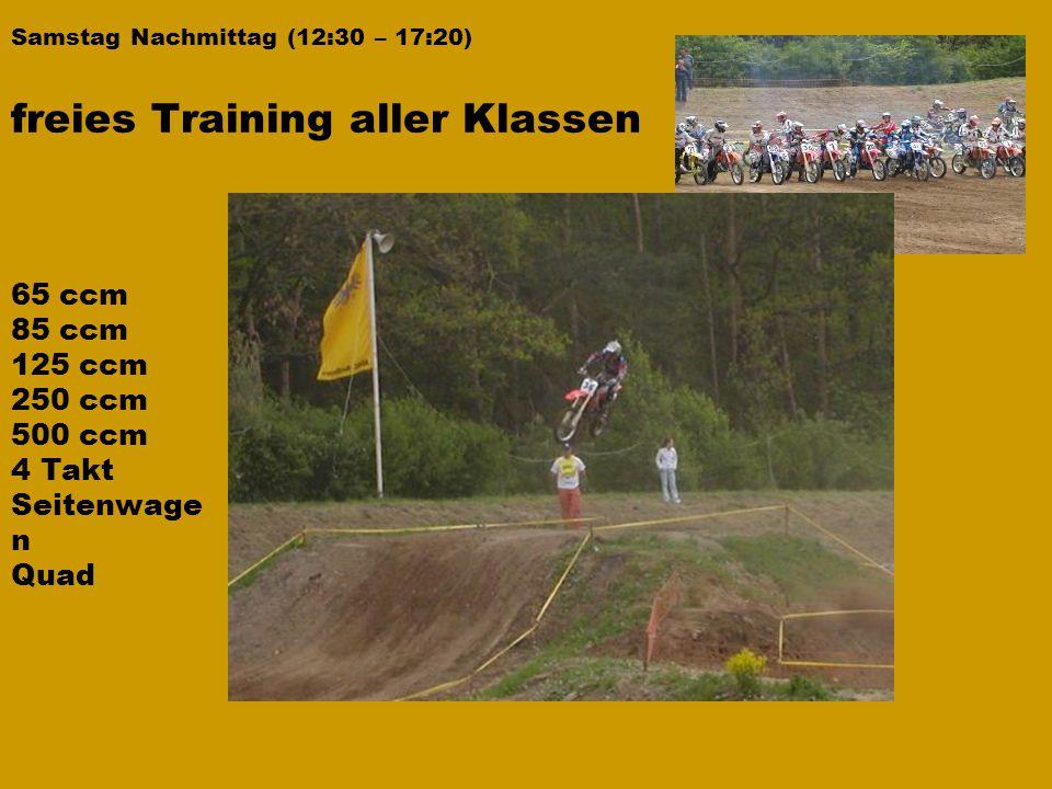 Samstag Nachmittag (12:30 – 17:20) 65 ccm 85 ccm 125 ccm 250 ccm 500 ccm 4 Takt Seitenwage n Quad freies Training aller Klassen