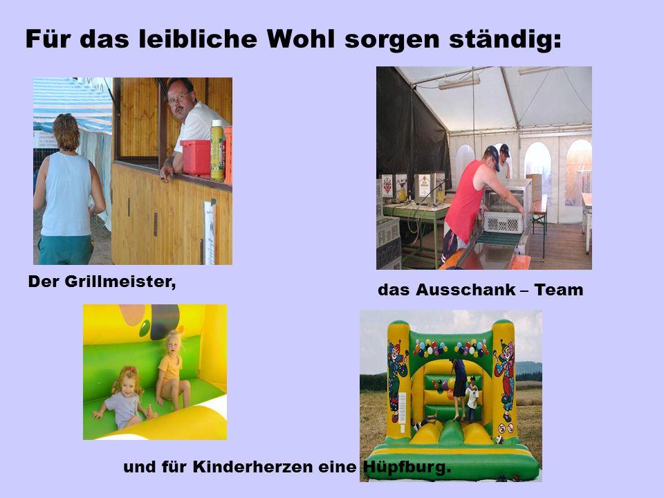 Für das leibliche Wohl sorgen ständig: Der Grillmeister, das Ausschank – Team und für Kinderherzen eine Hüpfburg.
