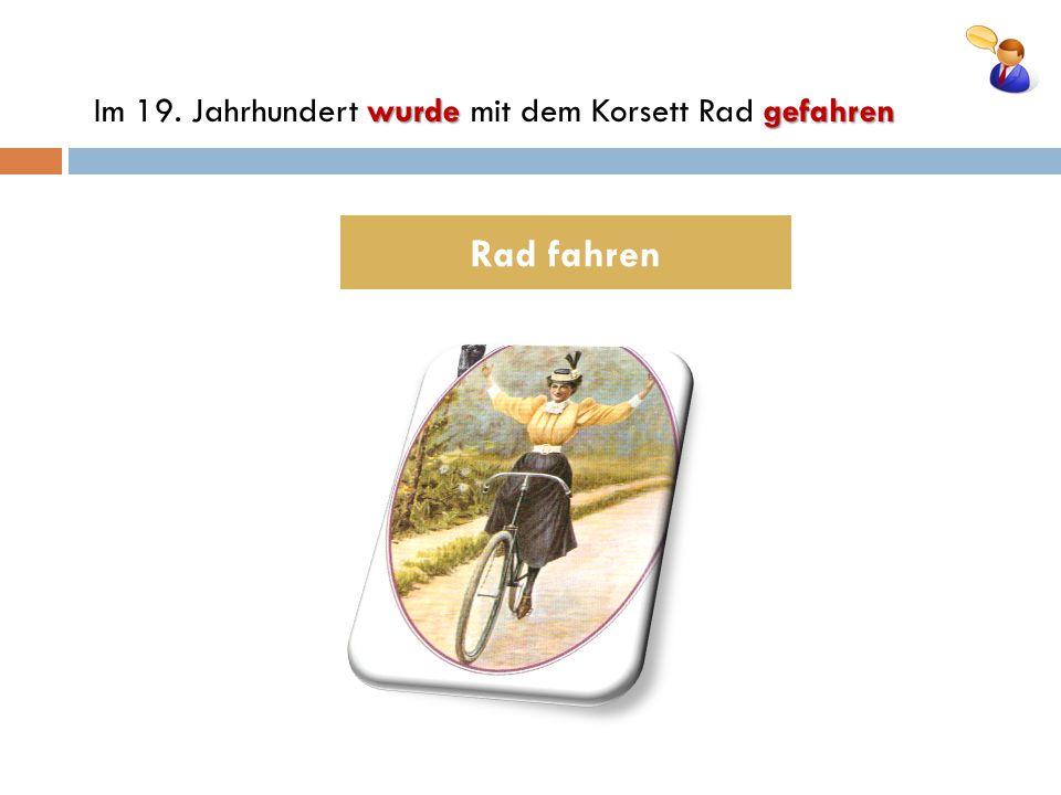 Rad fahren wurdegefahren Im 19. Jahrhundert wurde mit dem Korsett Rad gefahren