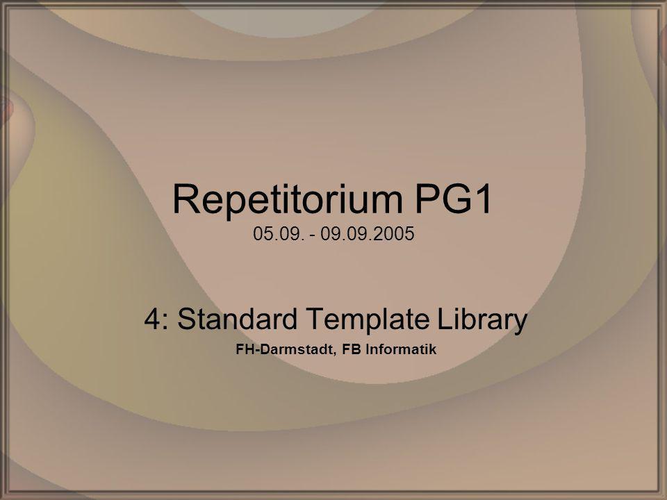 Repetitorium PG1 05.09. - 09.09.2005 4: Standard Template Library FH-Darmstadt, FB Informatik