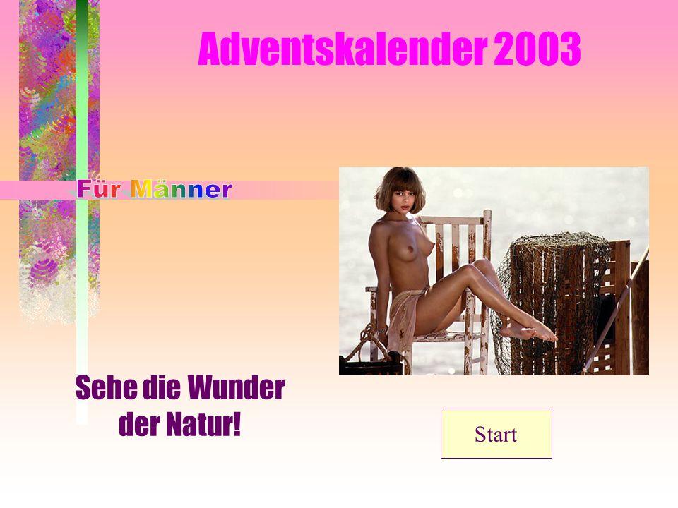 Adventskalender 2003 Sehe die Wunder der Natur! Start