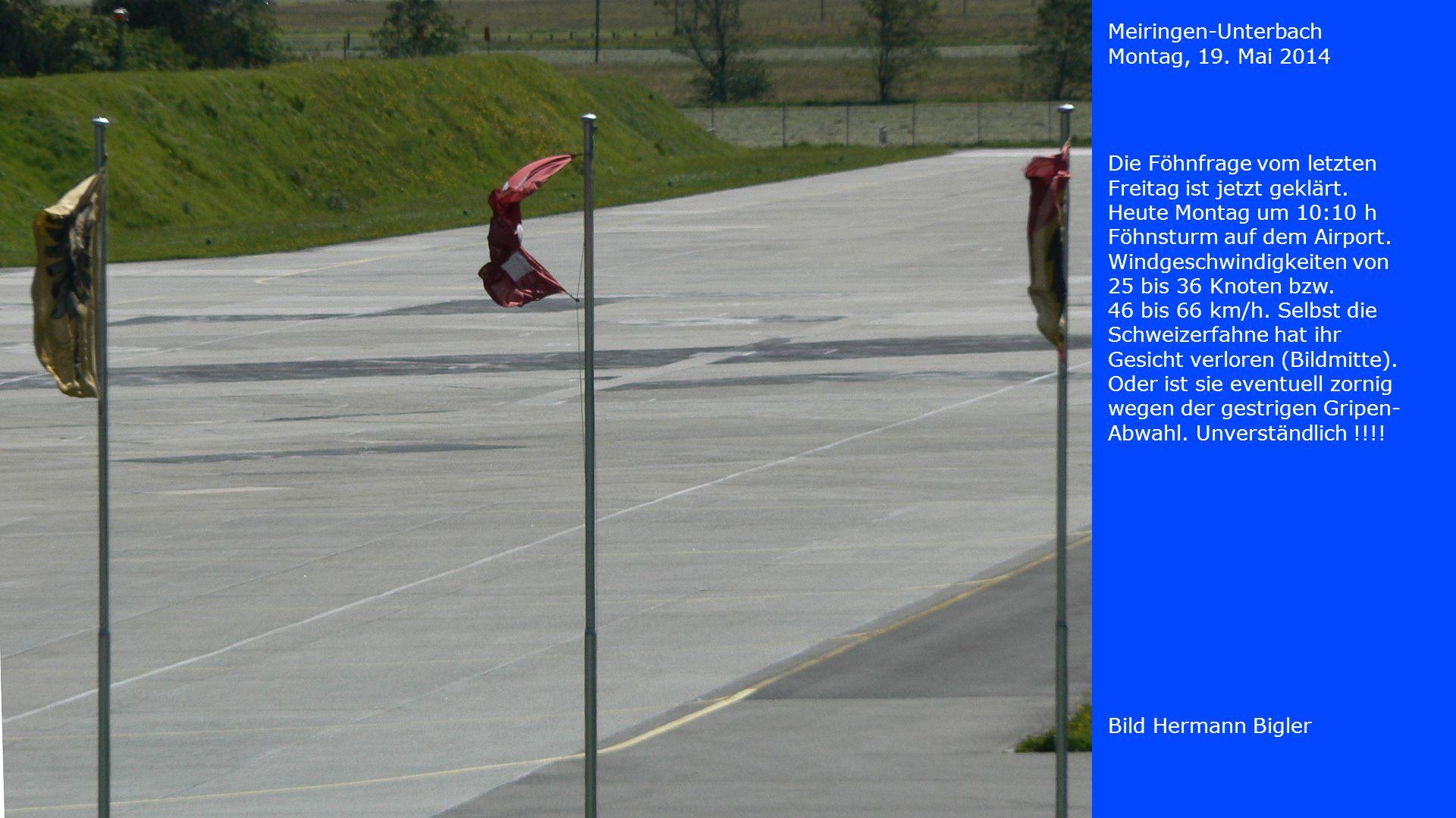 Meiringen-Unterbach Montag, 19. Mai 2014 Bild Hermann Bigler Die Föhnfrage vom letzten Freitag ist jetzt geklärt. Heute Montag um 10:10 h Föhnsturm au