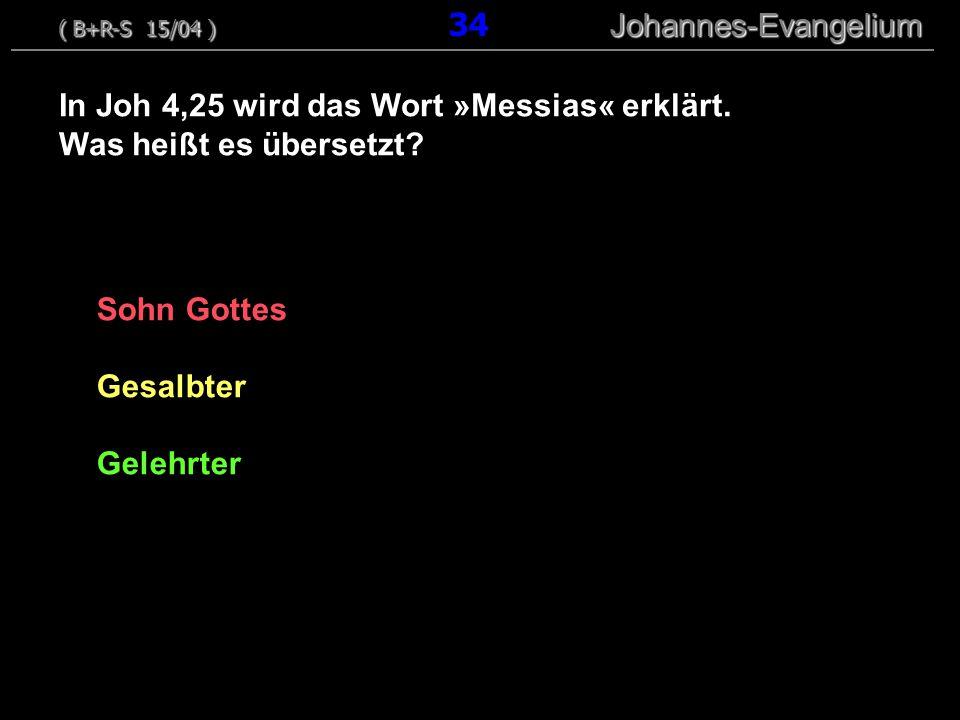 Sohn Gottes Gesalbter Gelehrter In Joh 4,25 wird das Wort »Messias« erklärt. Was heißt es übersetzt? ( B+R-S 15/04 ) Johannes-Evangelium ( B+R-S 15/04