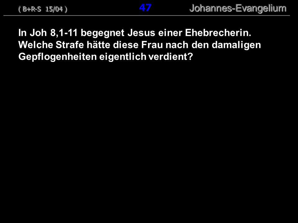 In Joh 8,1-11 begegnet Jesus einer Ehebrecherin. Welche Strafe hätte diese Frau nach den damaligen Gepflogenheiten eigentlich verdient? ( B+R-S 15/04