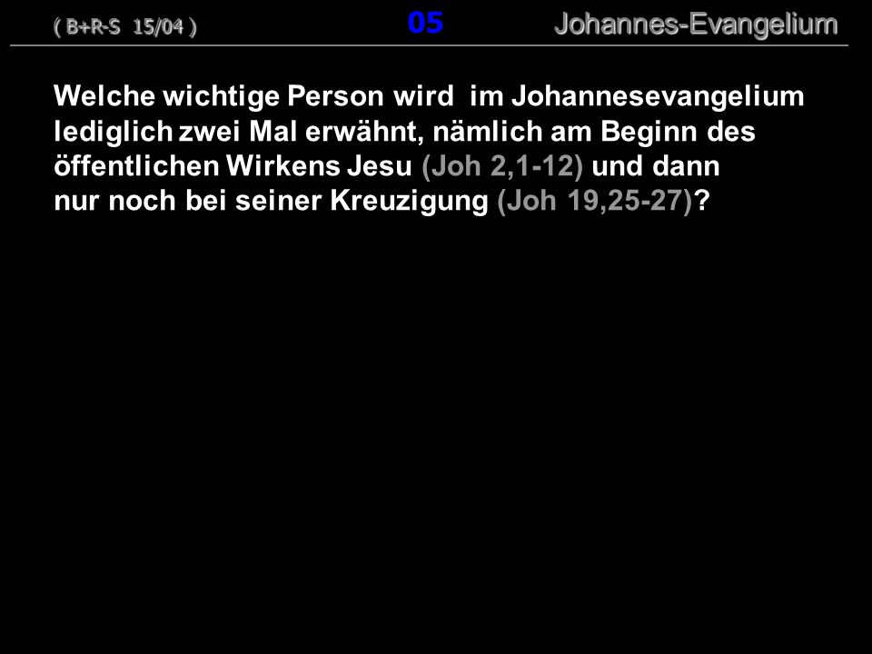 Welche wichtige Person wird im Johannesevangelium lediglich zwei Mal erwähnt, nämlich am Beginn des öffentlichen Wirkens Jesu (Joh 2,1-12) und dann nur noch bei seiner Kreuzigung (Joh 19,25-27).