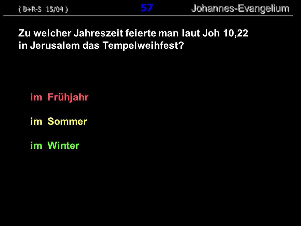 im Frühjahr im Sommer im Winter Zu welcher Jahreszeit feierte man laut Joh 10,22 in Jerusalem das Tempelweihfest? ( B+R-S 15/04 ) Johannes-Evangelium