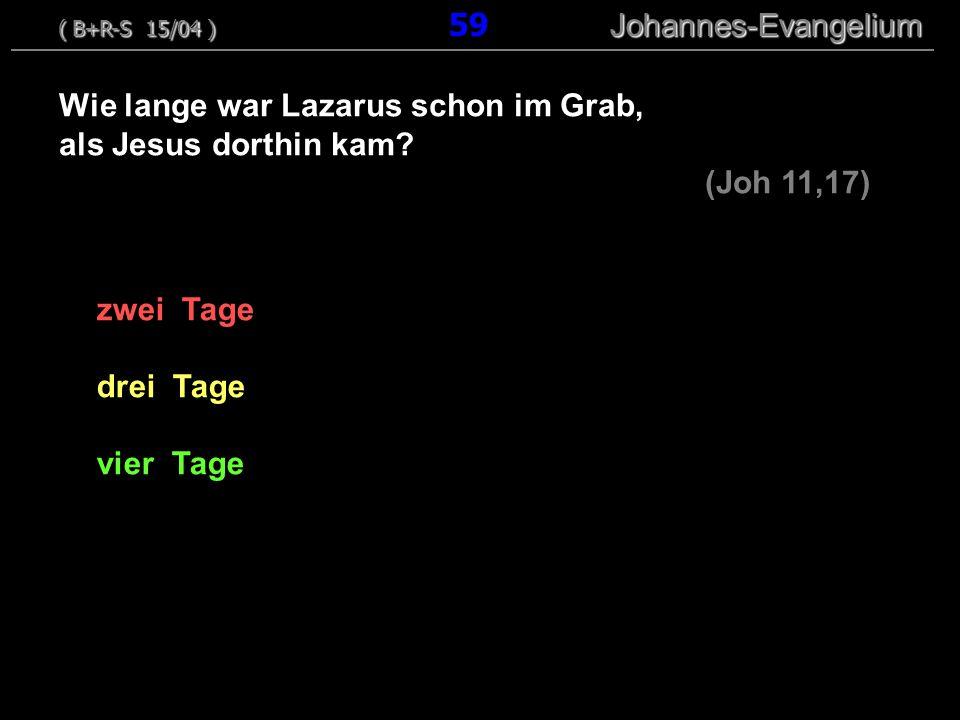 zwei Tage drei Tage vier Tage Wie lange war Lazarus schon im Grab, als Jesus dorthin kam? (Joh 11,17) ( B+R-S 15/04 ) Johannes-Evangelium ( B+R-S 15/0