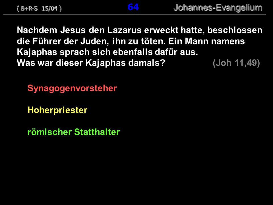 Synagogenvorsteher Hoherpriester römischer Statthalter Nachdem Jesus den Lazarus erweckt hatte, beschlossen die Führer der Juden, ihn zu töten.