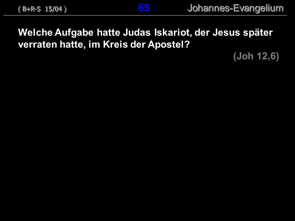 Welche Aufgabe hatte Judas Iskariot, der Jesus später verraten hatte, im Kreis der Apostel? (Joh 12,6) ( B+R-S 15/04 ) Johannes-Evangelium ( B+R-S 15/