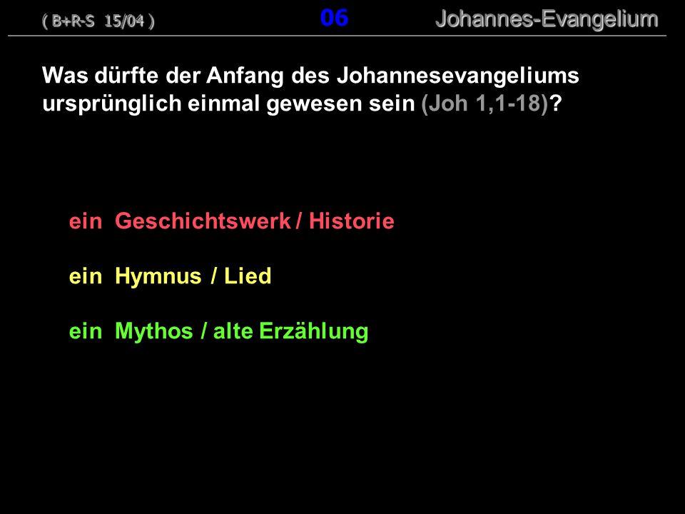 ein Geschichtswerk / Historie ein Hymnus / Lied ein Mythos / alte Erzählung Was dürfte der Anfang des Johannesevangeliums ursprünglich einmal gewesen