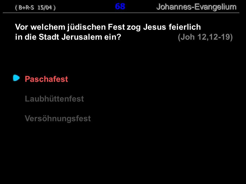 Paschafest Laubhüttenfest Versöhnungsfest Vor welchem jüdischen Fest zog Jesus feierlich in die Stadt Jerusalem ein? (Joh 12,12-19) ( B+R-S 15/04 ) Jo