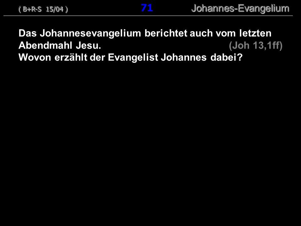 Das Johannesevangelium berichtet auch vom letzten Abendmahl Jesu. (Joh 13,1ff) Wovon erzählt der Evangelist Johannes dabei? ( B+R-S 15/04 ) Johannes-E