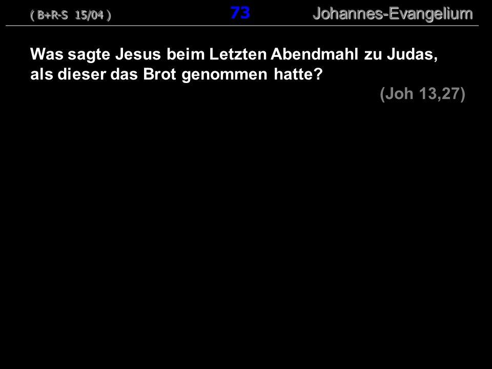 Was sagte Jesus beim Letzten Abendmahl zu Judas, als dieser das Brot genommen hatte.