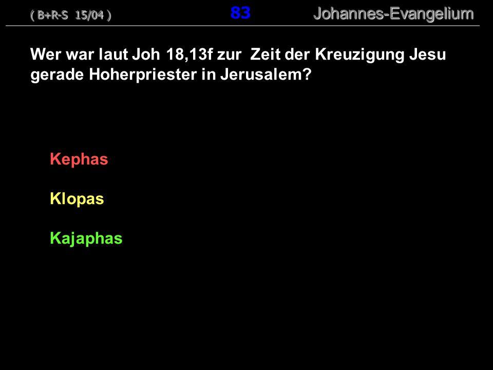 Kephas Klopas Kajaphas Wer war laut Joh 18,13f zur Zeit der Kreuzigung Jesu gerade Hoherpriester in Jerusalem? ( B+R-S 15/04 ) Johannes-Evangelium ( B