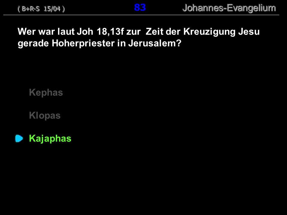 Kephas Klopas Kajaphas Wer war laut Joh 18,13f zur Zeit der Kreuzigung Jesu gerade Hoherpriester in Jerusalem.