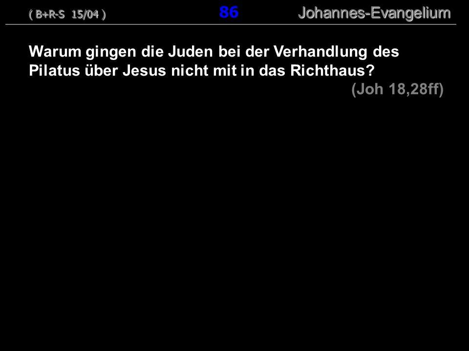 Warum gingen die Juden bei der Verhandlung des Pilatus über Jesus nicht mit in das Richthaus? (Joh 18,28ff) ( B+R-S 15/04 ) Johannes-Evangelium ( B+R-