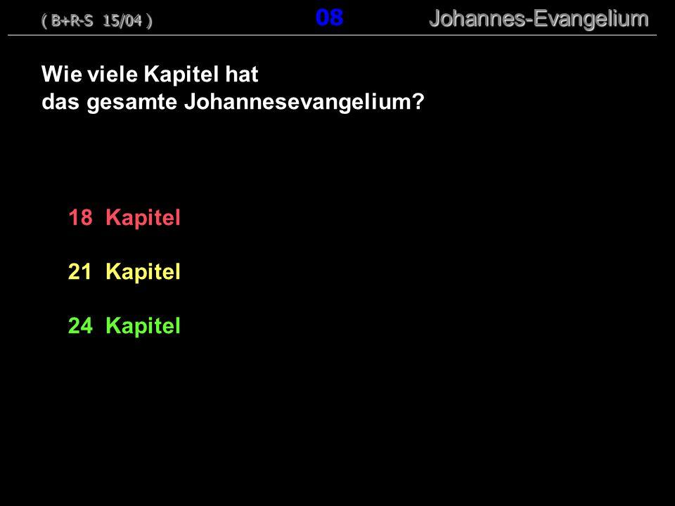 18 Kapitel 21 Kapitel 24 Kapitel Wie viele Kapitel hat das gesamte Johannesevangelium? ( B+R-S 15/04 ) Johannes-Evangelium ( B+R-S 15/04 ) 08 Johannes
