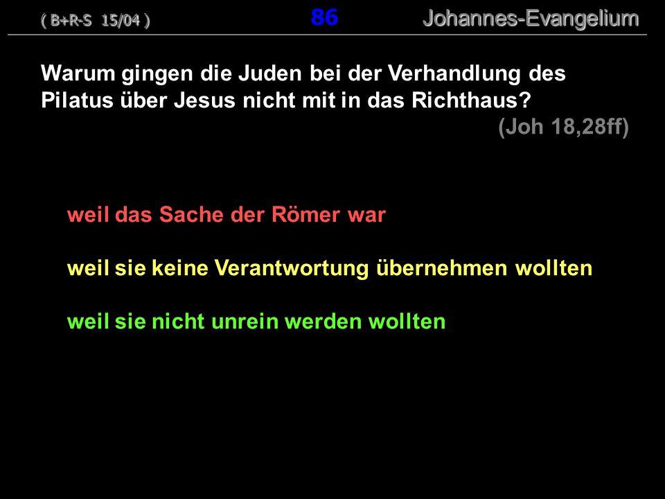 weil das Sache der Römer war weil sie keine Verantwortung übernehmen wollten weil sie nicht unrein werden wollten Warum gingen die Juden bei der Verhandlung des Pilatus über Jesus nicht mit in das Richthaus.