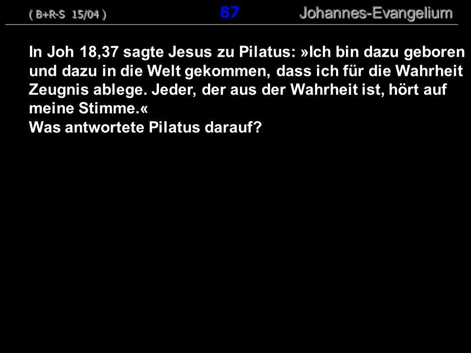 In Joh 18,37 sagte Jesus zu Pilatus: »Ich bin dazu geboren und dazu in die Welt gekommen, dass ich für die Wahrheit Zeugnis ablege. Jeder, der aus der