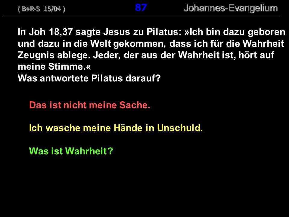 Das ist nicht meine Sache. Ich wasche meine Hände in Unschuld. Was ist Wahrheit ? In Joh 18,37 sagte Jesus zu Pilatus: »Ich bin dazu geboren und dazu