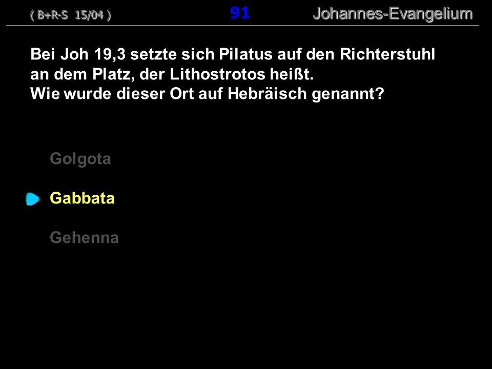 Bei Joh 19,3 setzte sich Pilatus auf den Richterstuhl an dem Platz, der Lithostrotos heißt. Wie wurde dieser Ort auf Hebräisch genannt? ( B+R-S 15/04