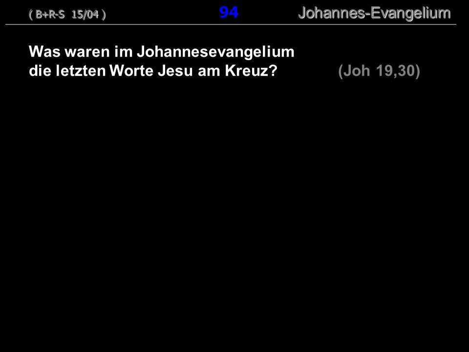 Was waren im Johannesevangelium die letzten Worte Jesu am Kreuz? (Joh 19,30) ( B+R-S 15/04 ) Johannes-Evangelium ( B+R-S 15/04 ) 94 Johannes-Evangeliu