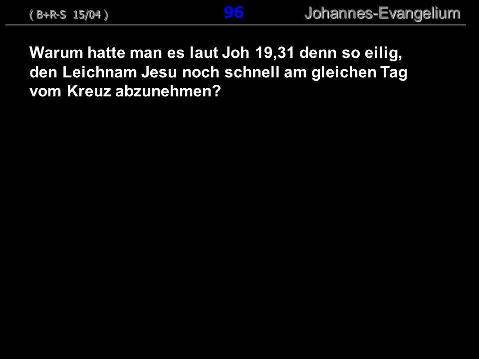 Warum hatte man es laut Joh 19,31 denn so eilig, den Leichnam Jesu noch schnell am gleichen Tag vom Kreuz abzunehmen? ( B+R-S 15/04 ) Johannes-Evangel