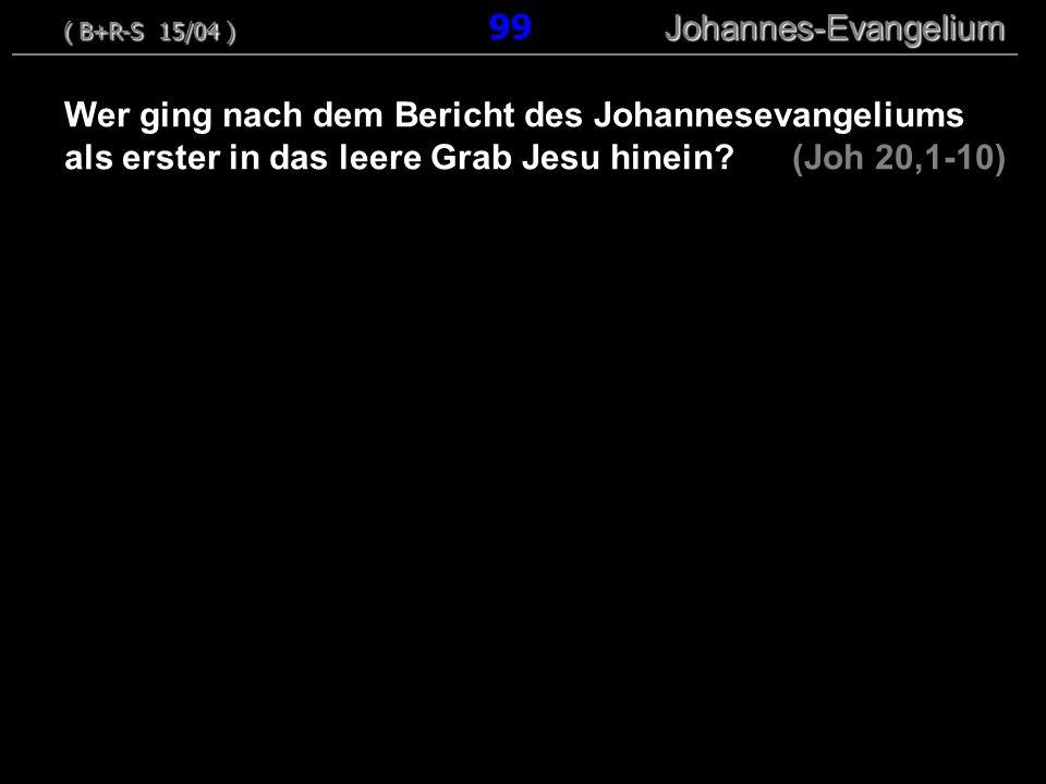 Wer ging nach dem Bericht des Johannesevangeliums als erster in das leere Grab Jesu hinein? (Joh 20,1-10) ( B+R-S 15/04 ) Johannes-Evangelium ( B+R-S