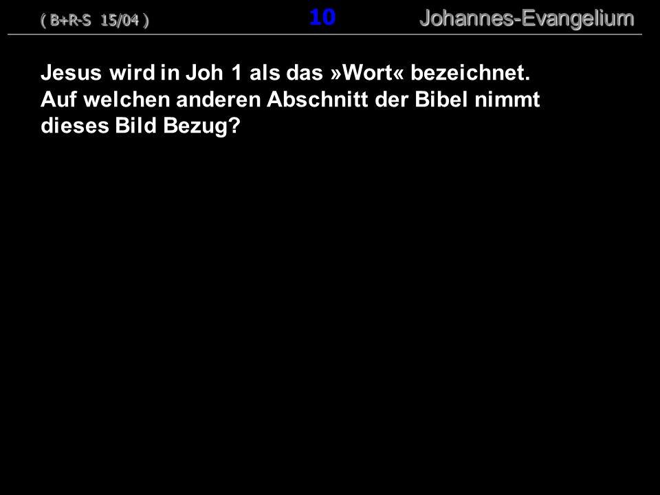 Jesus wird in Joh 1 als das »Wort« bezeichnet. Auf welchen anderen Abschnitt der Bibel nimmt dieses Bild Bezug? ( B+R-S 15/04 ) Johannes-Evangelium (