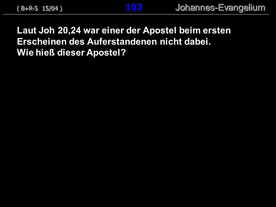 Laut Joh 20,24 war einer der Apostel beim ersten Erscheinen des Auferstandenen nicht dabei. Wie hieß dieser Apostel? ( B+R-S 15/04 ) Johannes-Evangeli