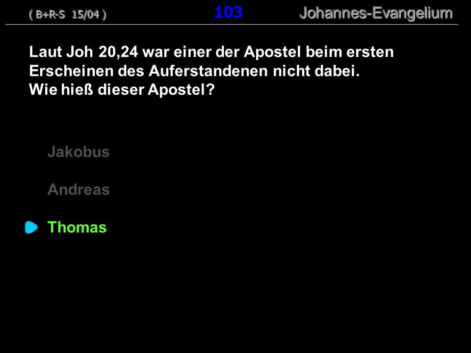 Jakobus Andreas Thomas Laut Joh 20,24 war einer der Apostel beim ersten Erscheinen des Auferstandenen nicht dabei. Wie hieß dieser Apostel? ( B+R-S 15