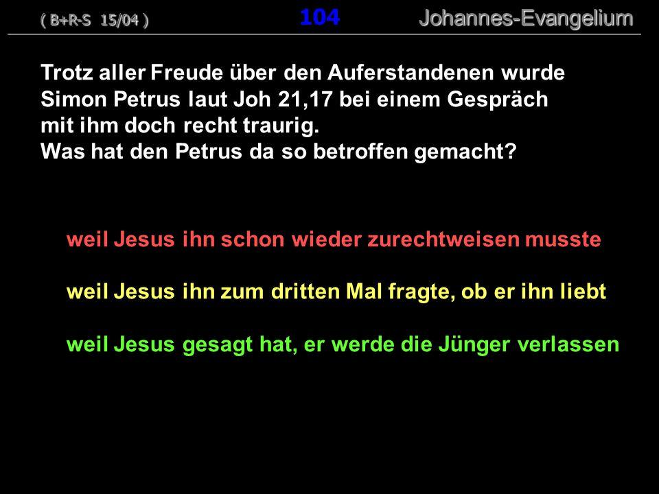 weil Jesus ihn schon wieder zurechtweisen musste weil Jesus ihn zum dritten Mal fragte, ob er ihn liebt weil Jesus gesagt hat, er werde die Jünger ver