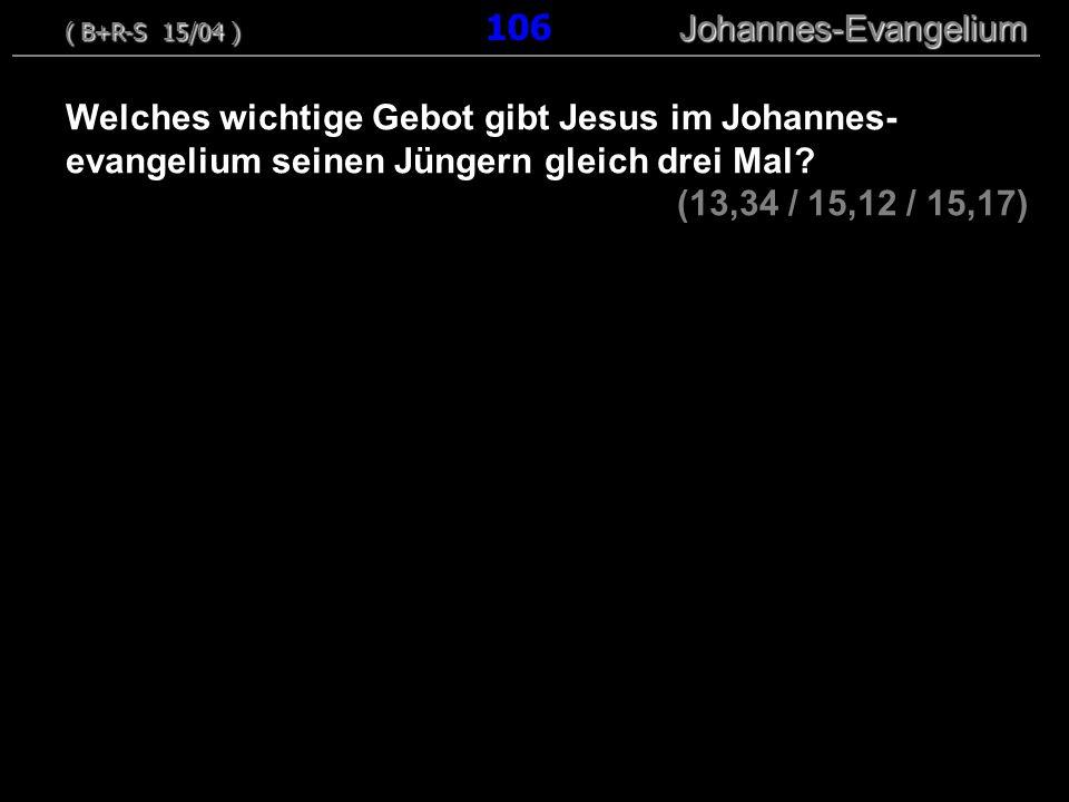 Welches wichtige Gebot gibt Jesus im Johannes- evangelium seinen Jüngern gleich drei Mal? (13,34 / 15,12 / 15,17) ( B+R-S 15/04 ) Johannes-Evangelium