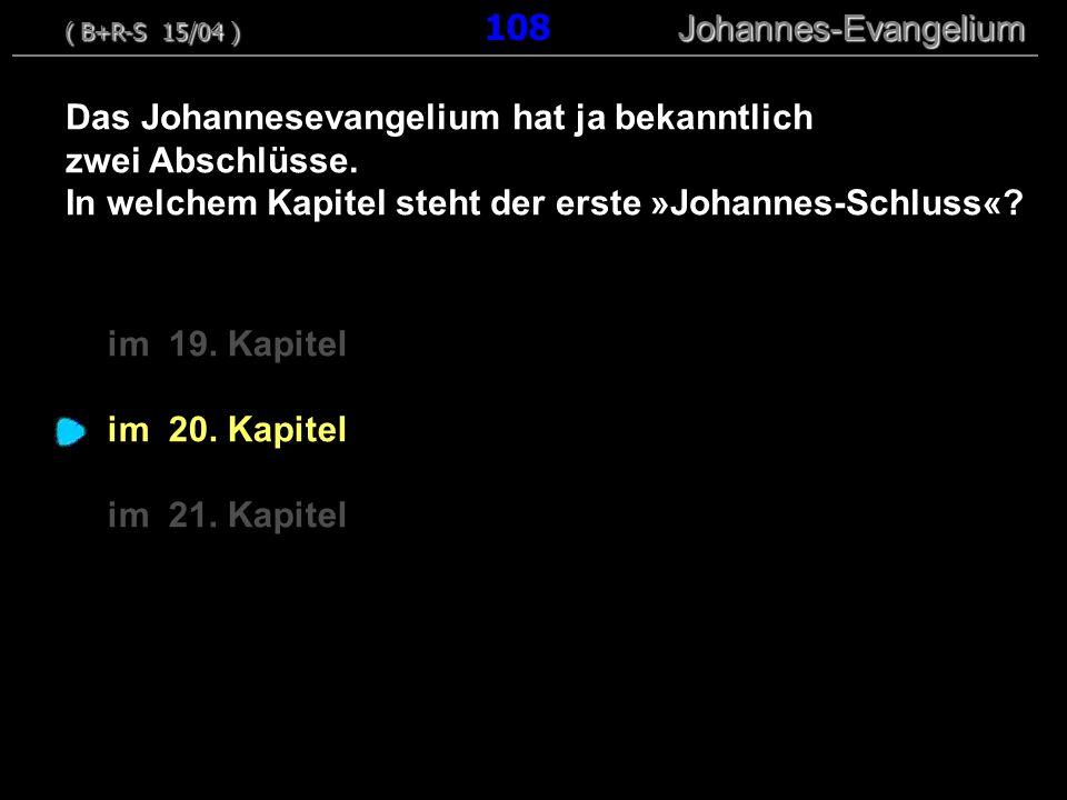 im 19. Kapitel im 20. Kapitel im 21. Kapitel Das Johannesevangelium hat ja bekanntlich zwei Abschlüsse. In welchem Kapitel steht der erste »Johannes-S