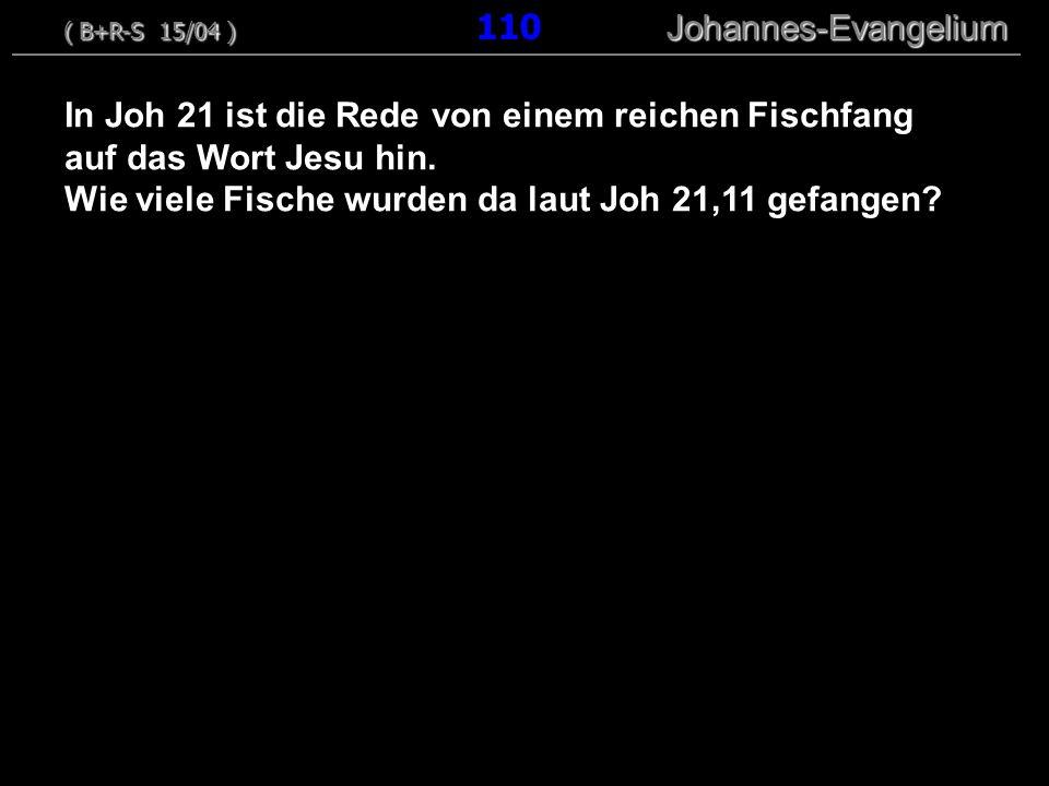 In Joh 21 ist die Rede von einem reichen Fischfang auf das Wort Jesu hin. Wie viele Fische wurden da laut Joh 21,11 gefangen? ( B+R-S 15/04 ) Johannes
