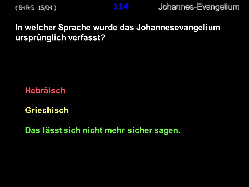 Hebräisch Griechisch Das lässt sich nicht mehr sicher sagen. In welcher Sprache wurde das Johannesevangelium ursprünglich verfasst? ( B+R-S 15/04 ) Jo