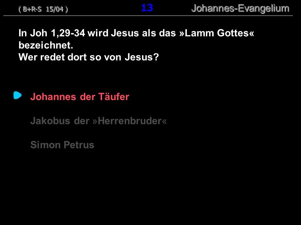 Johannes der Täufer Jakobus der »Herrenbruder« Simon Petrus In Joh 1,29-34 wird Jesus als das »Lamm Gottes« bezeichnet. Wer redet dort so von Jesus? (