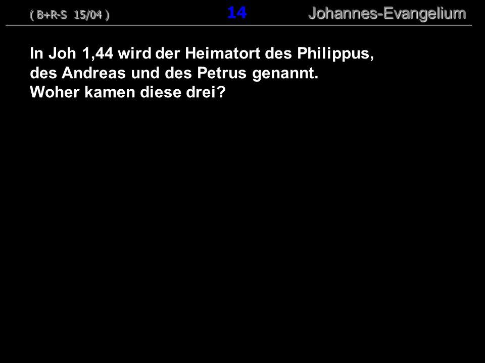 In Joh 1,44 wird der Heimatort des Philippus, des Andreas und des Petrus genannt. Woher kamen diese drei? ( B+R-S 15/04 ) Johannes-Evangelium ( B+R-S