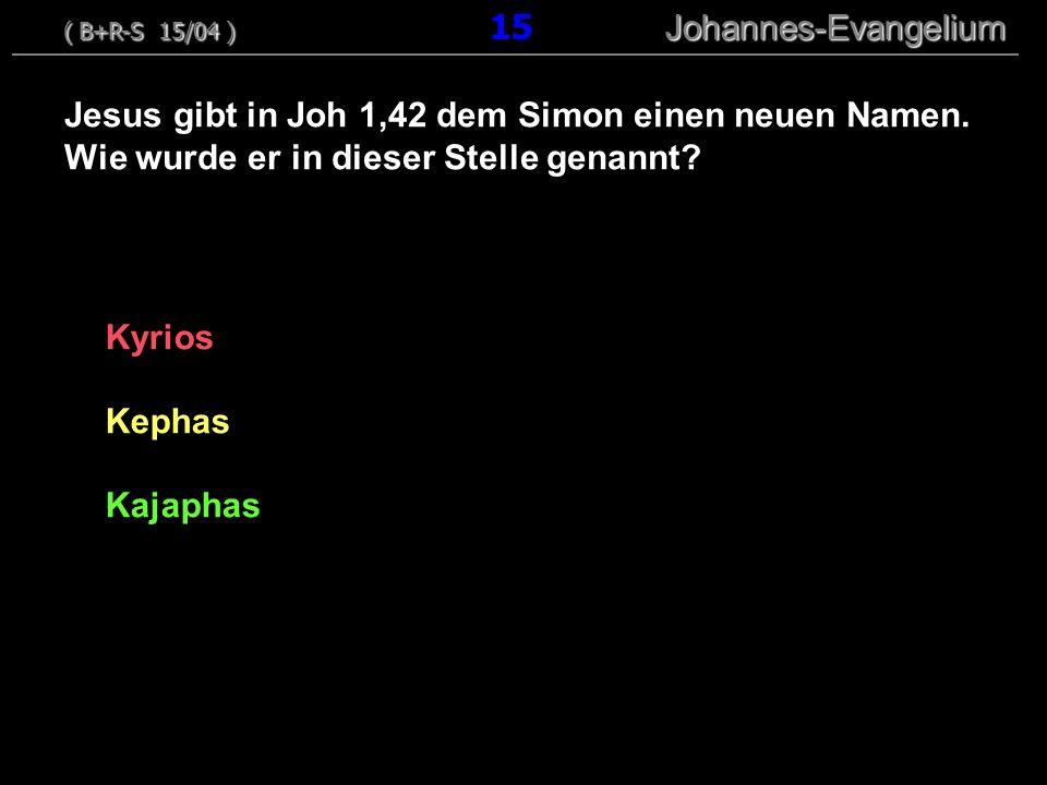 Kyrios Kephas Kajaphas Jesus gibt in Joh 1,42 dem Simon einen neuen Namen. Wie wurde er in dieser Stelle genannt? ( B+R-S 15/04 ) Johannes-Evangelium