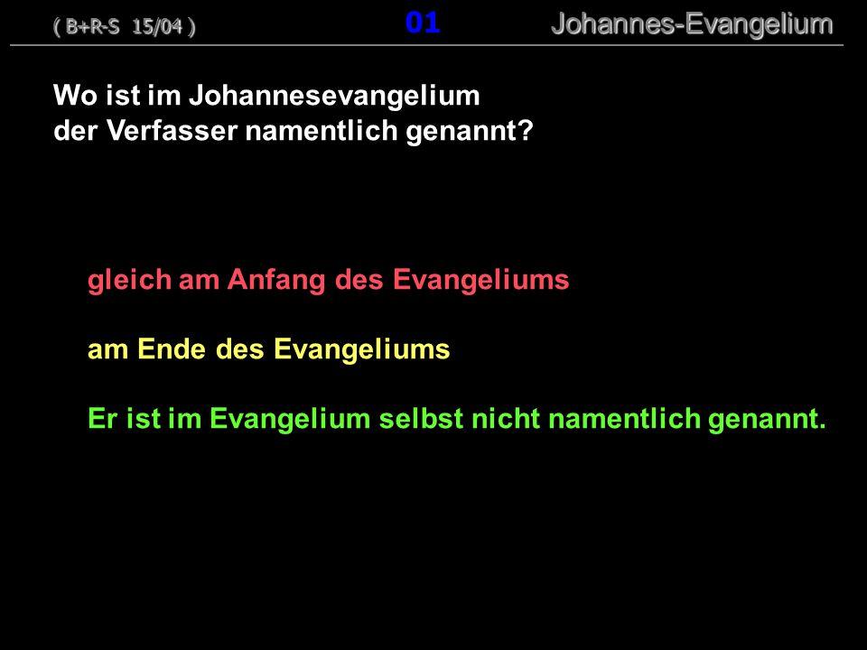 gleich am Anfang des Evangeliums am Ende des Evangeliums Er ist im Evangelium selbst nicht namentlich genannt. Wo ist im Johannesevangelium der Verfas