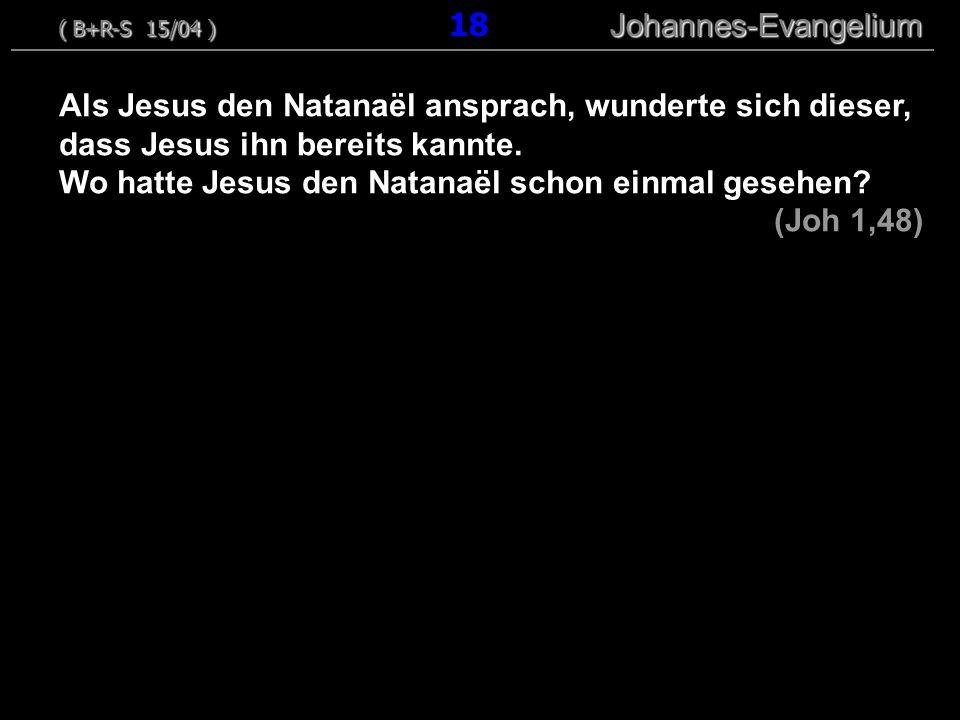 Als Jesus den Natanaël ansprach, wunderte sich dieser, dass Jesus ihn bereits kannte. Wo hatte Jesus den Natanaël schon einmal gesehen? (Joh 1,48) ( B