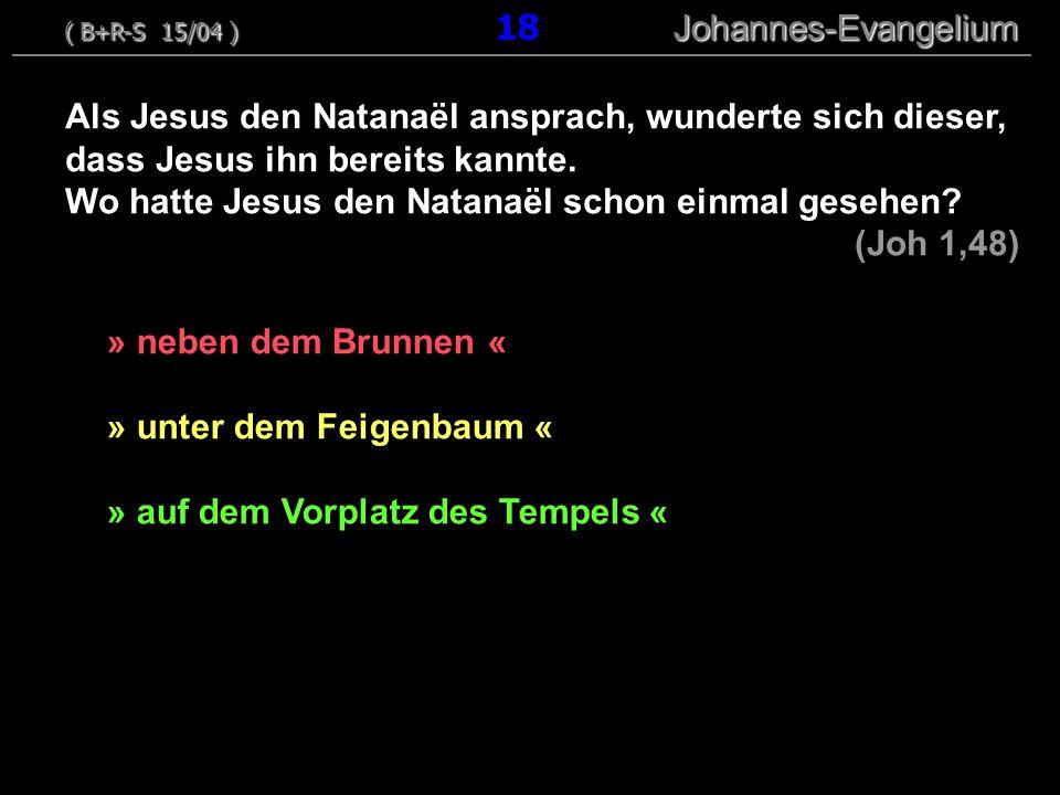 » neben dem Brunnen « » unter dem Feigenbaum « » auf dem Vorplatz des Tempels « Als Jesus den Natanaël ansprach, wunderte sich dieser, dass Jesus ihn