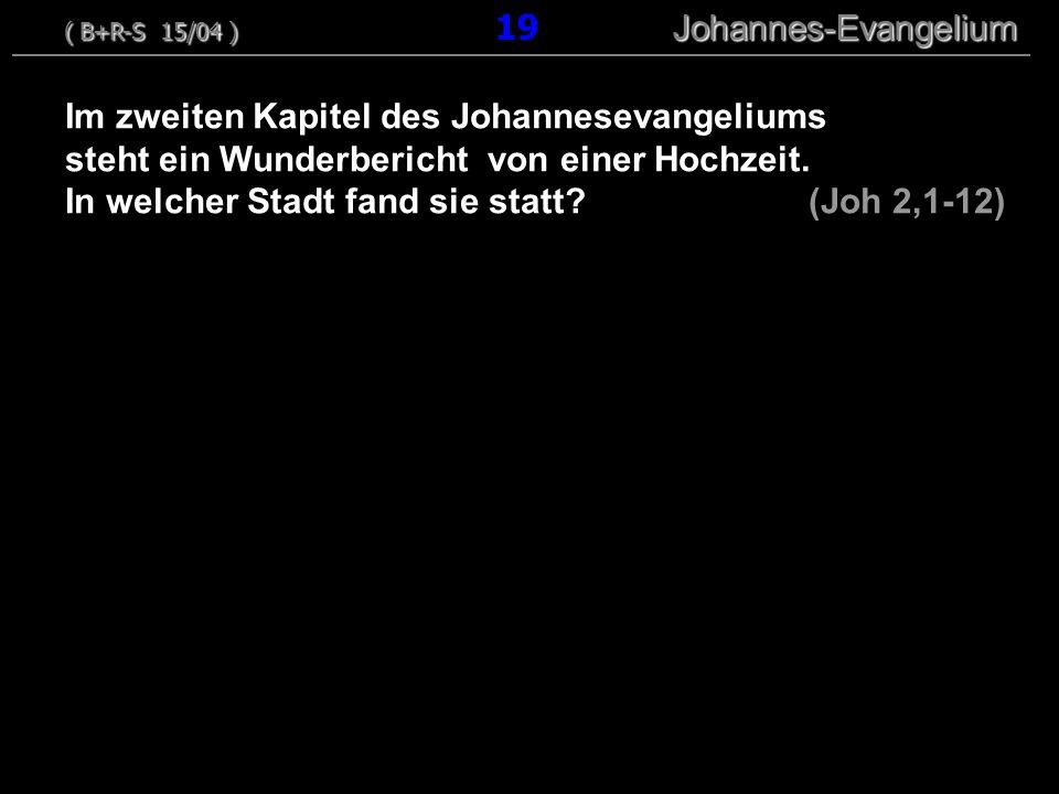 Im zweiten Kapitel des Johannesevangeliums steht ein Wunderbericht von einer Hochzeit. In welcher Stadt fand sie statt? (Joh 2,1-12) ( B+R-S 15/04 ) J