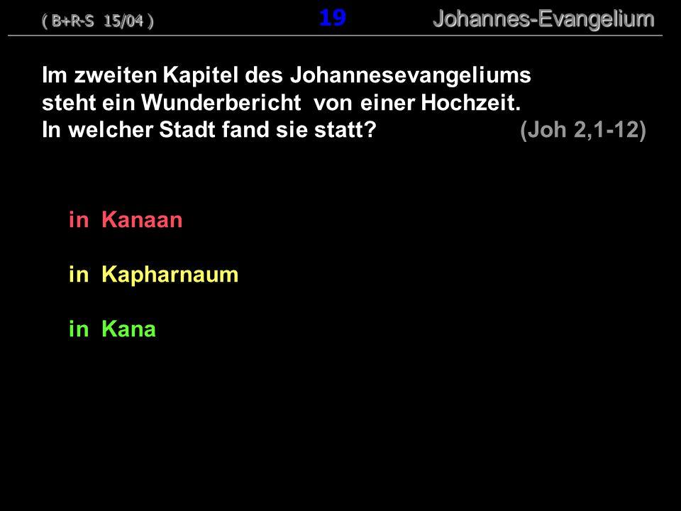 in Kanaan in Kapharnaum in Kana Im zweiten Kapitel des Johannesevangeliums steht ein Wunderbericht von einer Hochzeit. In welcher Stadt fand sie statt