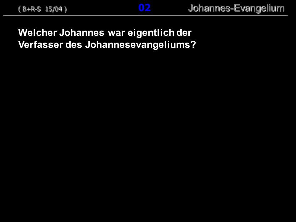 Welcher Johannes war eigentlich der Verfasser des Johannesevangeliums? ( B+R-S 15/04 ) Johannes-Evangelium ( B+R-S 15/04 ) 02 Johannes-Evangelium