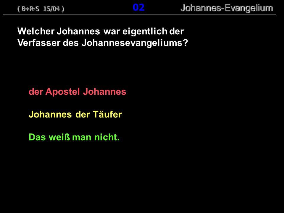 der Apostel Johannes Johannes der Täufer Das weiß man nicht.